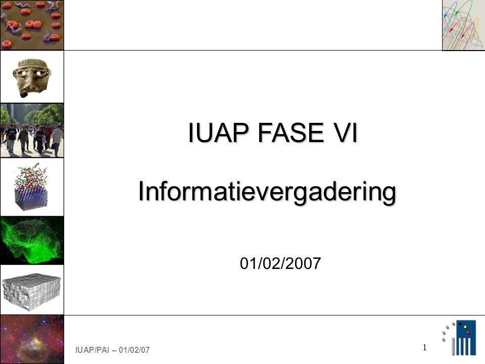 IUAP/PAI – 01/02/07 1 01/02/2007 IUAP FASE VI Informatievergadering