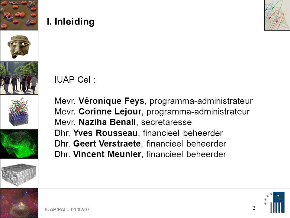 IUAP/PAI – 01/02/07 2 I. Inleiding IUAP Cel : Mevr.