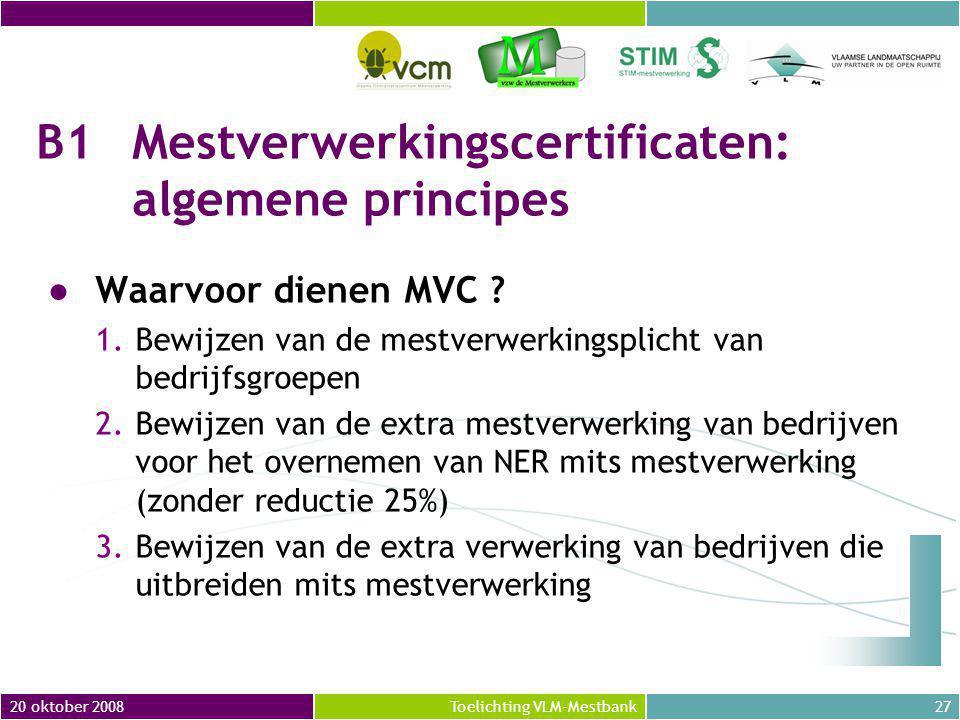 20 oktober 200827Toelichting VLM-Mestbank B1Mestverwerkingscertificaten: algemene principes ●Waarvoor dienen MVC .