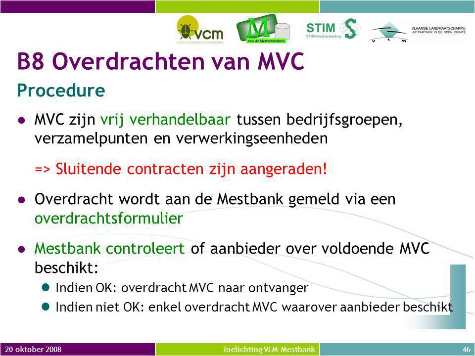 20 oktober 200846Toelichting VLM-Mestbank ●MVC zijn vrij verhandelbaar tussen bedrijfsgroepen, verzamelpunten en verwerkingseenheden => Sluitende contracten zijn aangeraden.