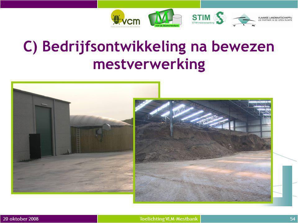 20 oktober 200854Toelichting VLM-Mestbank C) Bedrijfsontwikkeling na bewezen mestverwerking