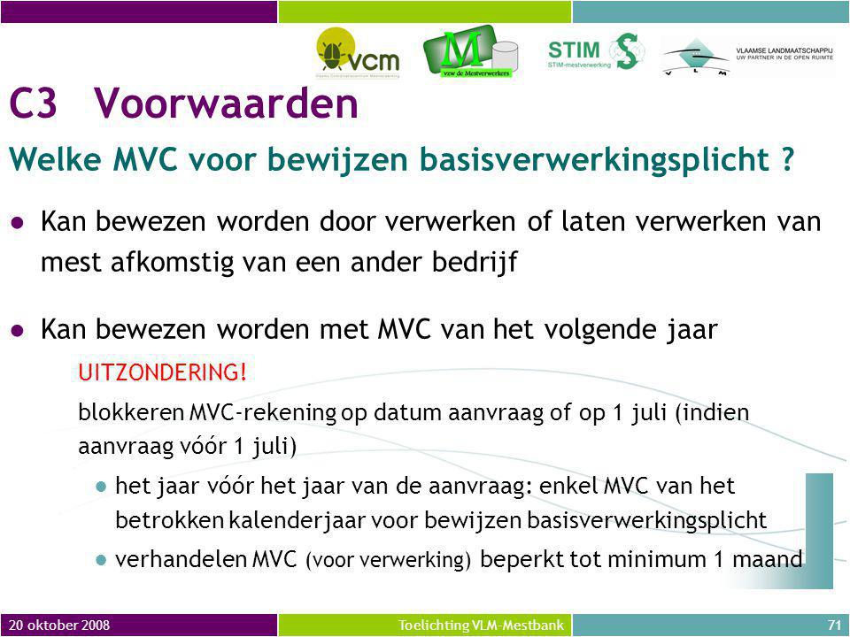 20 oktober 200871Toelichting VLM-Mestbank C3Voorwaarden Welke MVC voor bewijzen basisverwerkingsplicht .