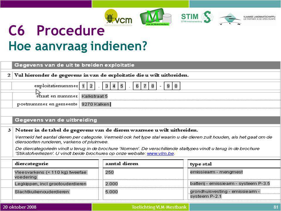 20 oktober 200881Toelichting VLM-Mestbank C6Procedure Hoe aanvraag indienen?