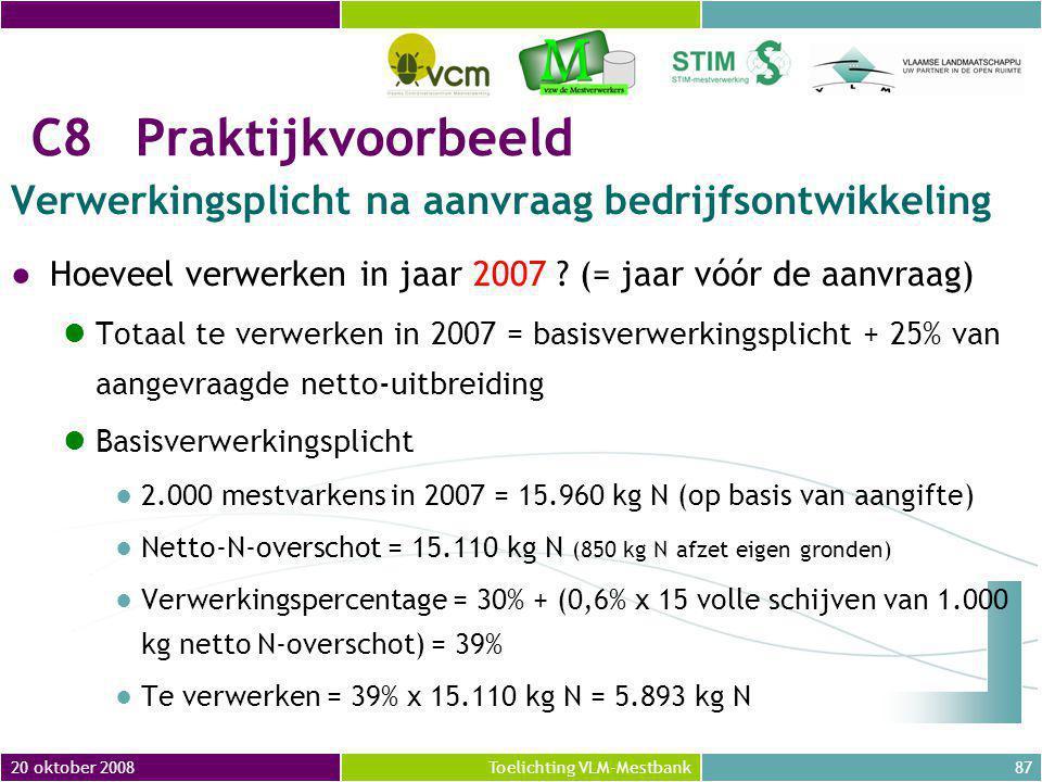 20 oktober 200887Toelichting VLM-Mestbank C8Praktijkvoorbeeld Verwerkingsplicht na aanvraag bedrijfsontwikkeling ●Hoeveel verwerken in jaar 2007 .