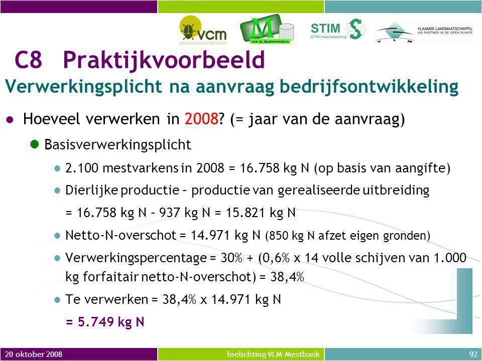 20 oktober 200892Toelichting VLM-Mestbank C8Praktijkvoorbeeld Verwerkingsplicht na aanvraag bedrijfsontwikkeling ●Hoeveel verwerken in 2008.