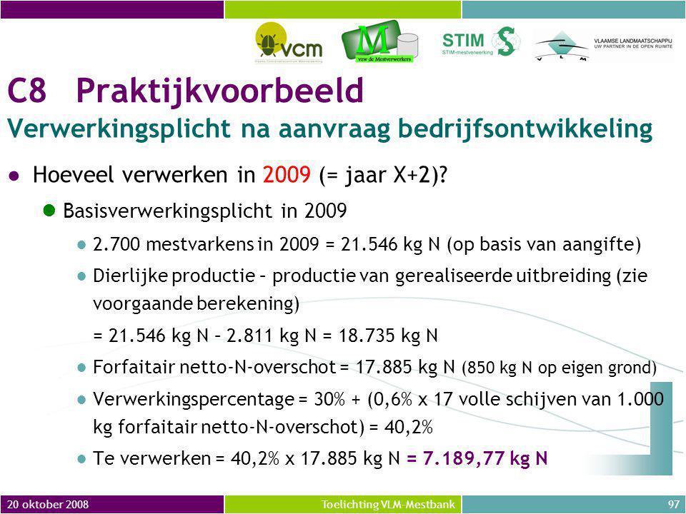 20 oktober 200897Toelichting VLM-Mestbank C8Praktijkvoorbeeld Verwerkingsplicht na aanvraag bedrijfsontwikkeling ●Hoeveel verwerken in 2009 (= jaar X+2).