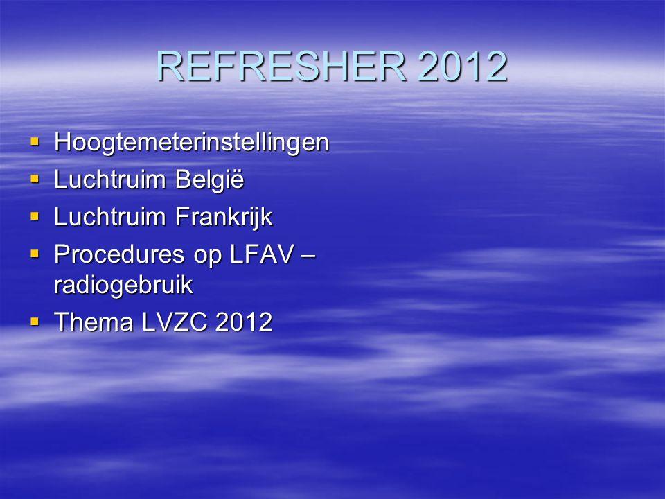 REFRESHER 2012  Hoogtemeterinstellingen  Luchtruim België  Luchtruim Frankrijk  Procedures op LFAV – radiogebruik  Thema LVZC 2012