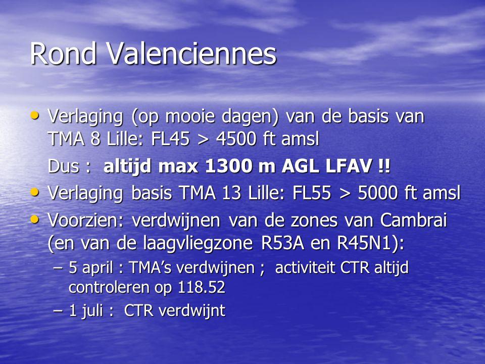 Rond Valenciennes Verlaging (op mooie dagen) van de basis van TMA 8 Lille: FL45 > 4500 ft amsl Verlaging (op mooie dagen) van de basis van TMA 8 Lille