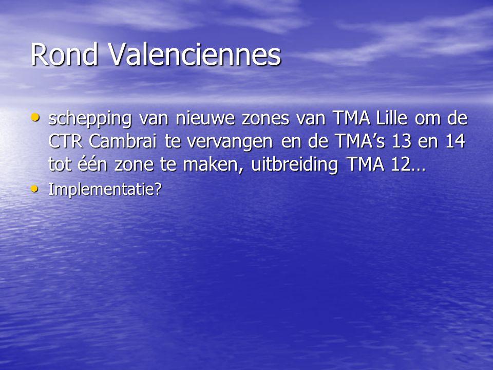 Rond Valenciennes schepping van nieuwe zones van TMA Lille om de CTR Cambrai te vervangen en de TMA's 13 en 14 tot één zone te maken, uitbreiding TMA