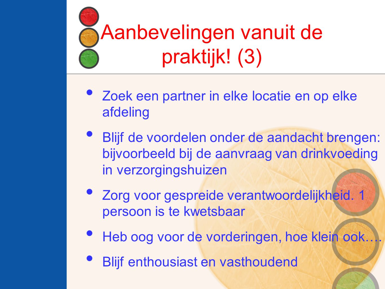 Aanbevelingen vanuit de praktijk! (3) Zoek een partner in elke locatie en op elke afdeling Blijf de voordelen onder de aandacht brengen: bijvoorbeeld