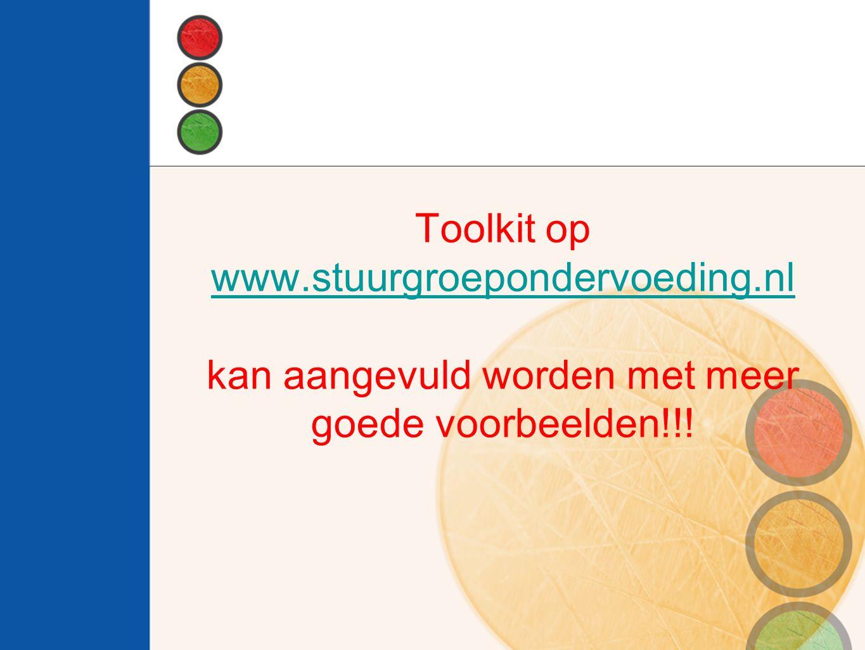 Toolkit op www.stuurgroepondervoeding.nl kan aangevuld worden met meer goede voorbeelden!!! www.stuurgroepondervoeding.nl