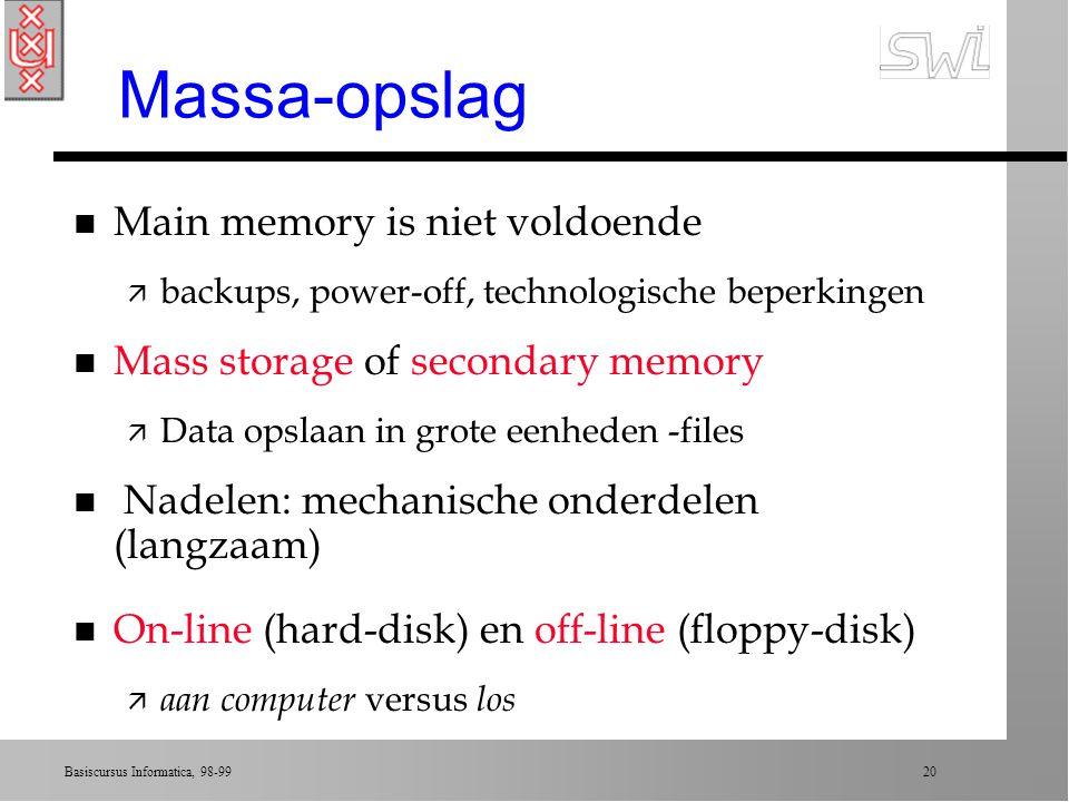 Basiscursus Informatica, 98-99 19 Overzicht college 1 n Opslag van bits n Main memory n Mass storage n Coderen van op te slaan informatie n Binaire sy