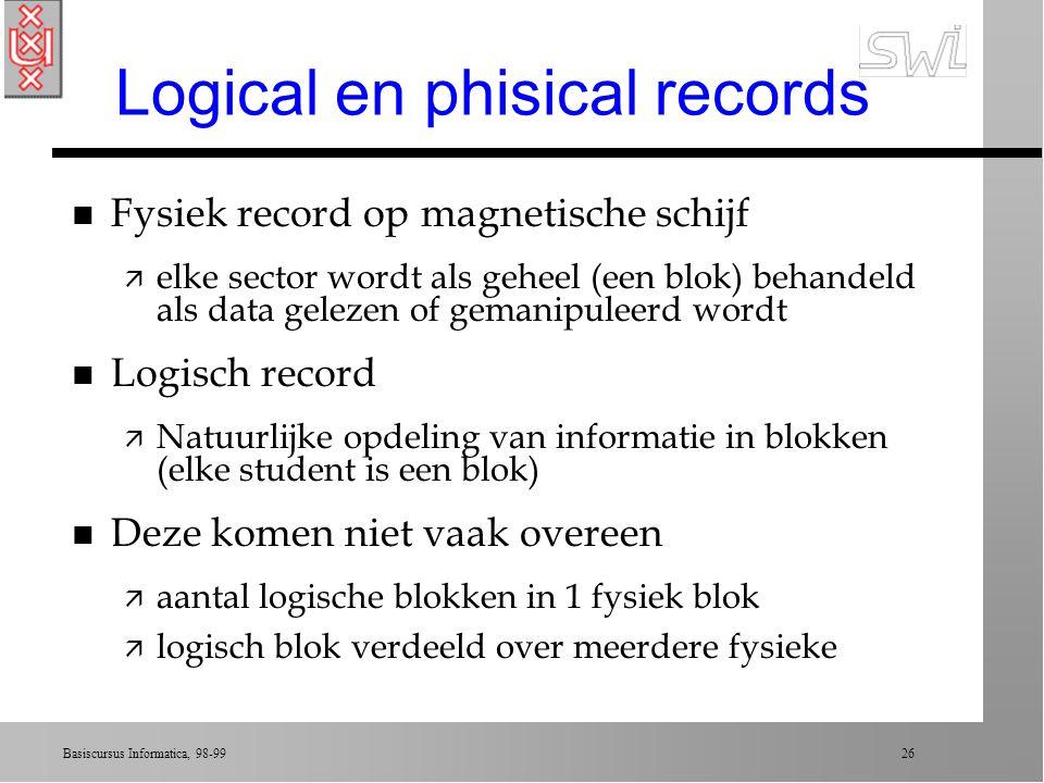 Basiscursus Informatica, 98-99 25 Opslag op tape n Magnetische opslag (ouderwets) ä vergelijk tape recorder n Grote capaciteit (tot aantal GBs) n Groo