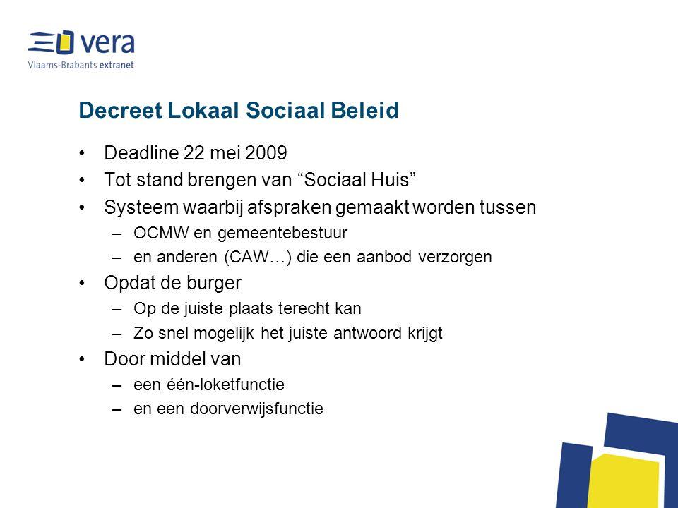 """Decreet Lokaal Sociaal Beleid Deadline 22 mei 2009 Tot stand brengen van """"Sociaal Huis"""" Systeem waarbij afspraken gemaakt worden tussen –OCMW en gemee"""