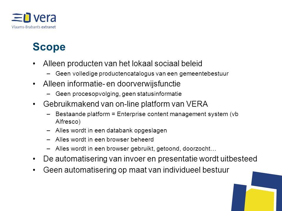 Scope Alleen producten van het lokaal sociaal beleid –Geen volledige productencatalogus van een gemeentebestuur Alleen informatie- en doorverwijsfunct