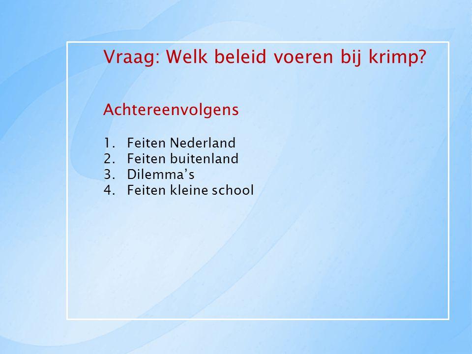 Vraag: Welk beleid voeren bij krimp? Achtereenvolgens 1.Feiten Nederland 2.Feiten buitenland 3.Dilemma's 4.Feiten kleine school