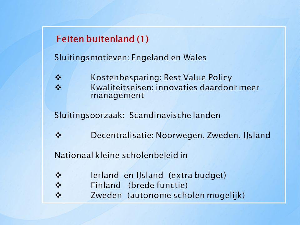 Feiten buitenland (1) Sluitingsmotieven: Engeland en Wales  Kostenbesparing: Best Value Policy  Kwaliteitseisen: innovaties daardoor meer management
