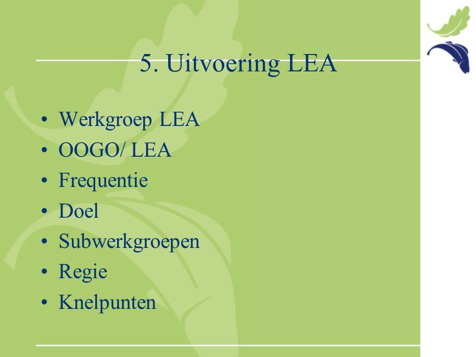 5. Uitvoering LEA Werkgroep LEA OOGO/ LEA Frequentie Doel Subwerkgroepen Regie Knelpunten