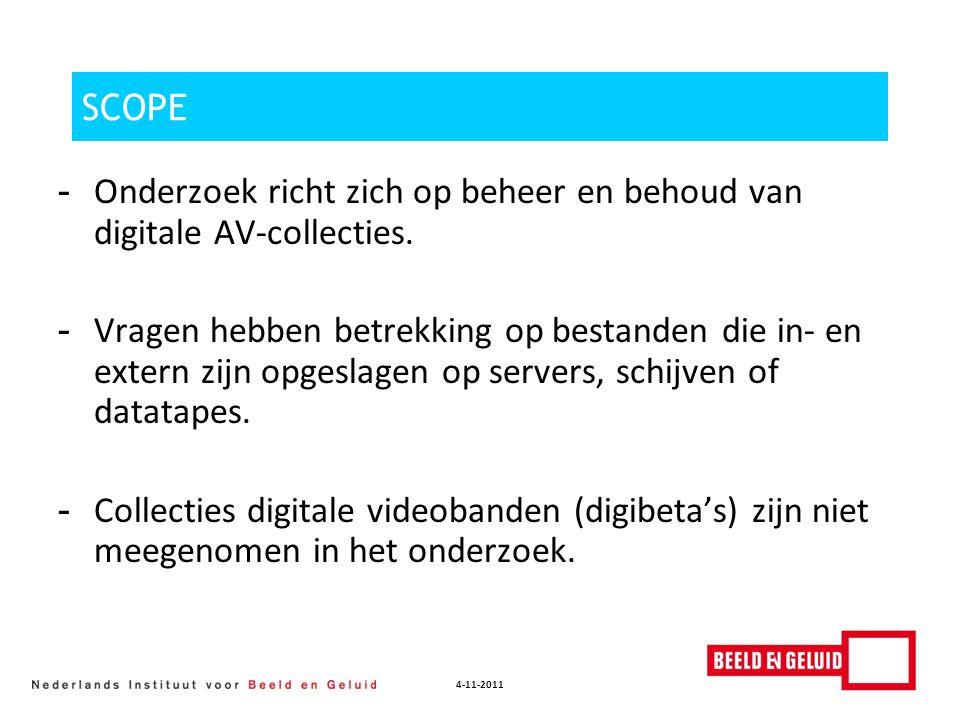 4-11-2011 SCOPE - Onderzoek richt zich op beheer en behoud van digitale AV-collecties. - Vragen hebben betrekking op bestanden die in- en extern zijn