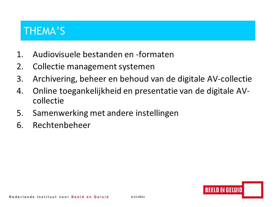 4-11-2011 THEMA'S 1.Audiovisuele bestanden en -formaten 2.Collectie management systemen 3.Archivering, beheer en behoud van de digitale AV-collectie 4