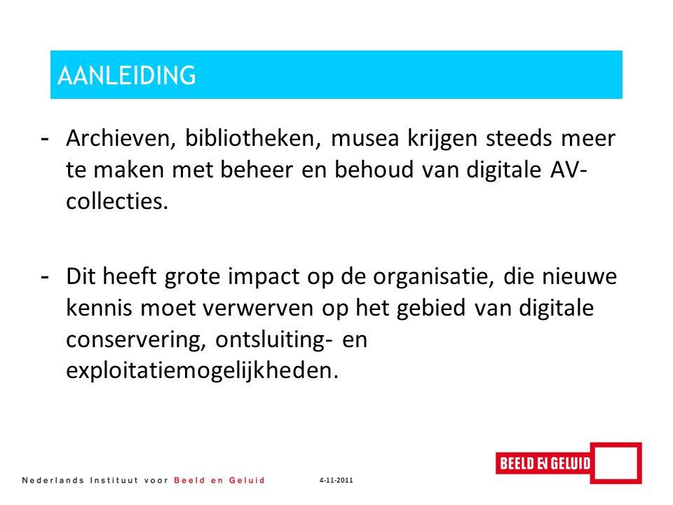 4-11-2011 CONCLUSIES - Beheer en behoud digitaal AV over algemeen niet hoogste prioriteit instelling - Kennis en informatie onvoldoende geborgd - Gereserveerde middelen voor beheer en behoud digitale AV-collecties is laag