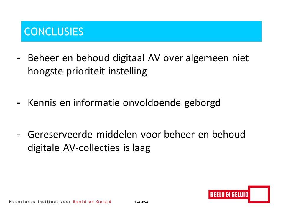 4-11-2011 CONCLUSIES - Beheer en behoud digitaal AV over algemeen niet hoogste prioriteit instelling - Kennis en informatie onvoldoende geborgd - Gere