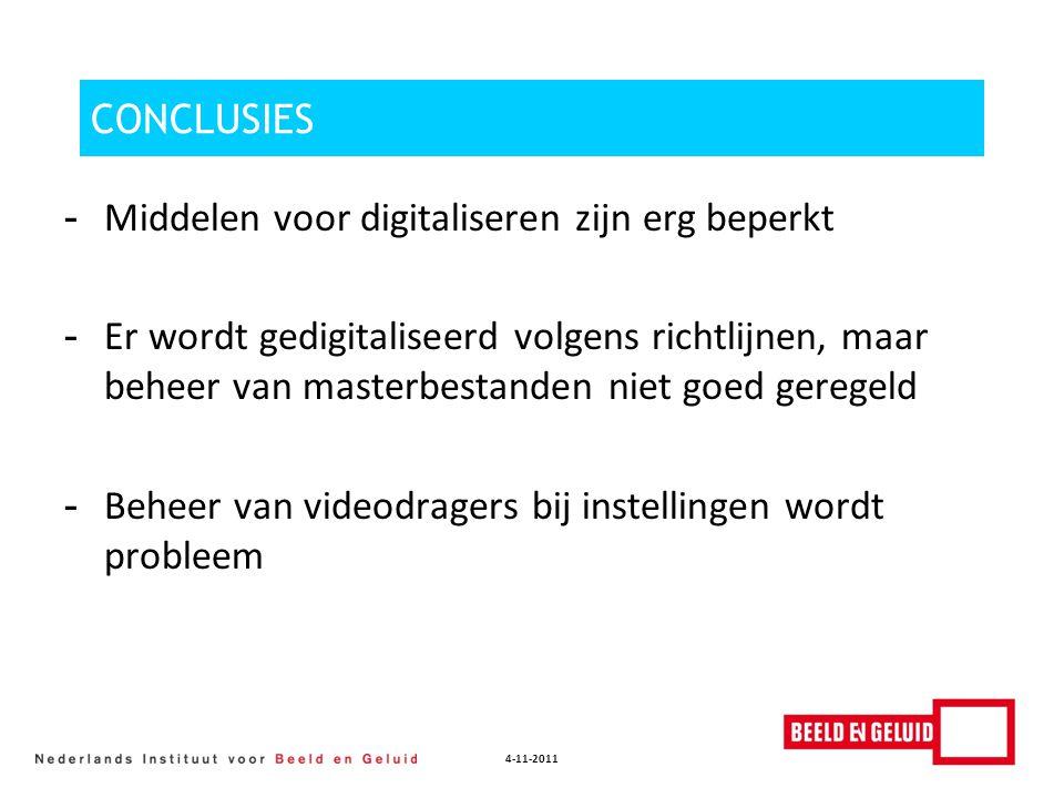 4-11-2011 CONCLUSIES - Middelen voor digitaliseren zijn erg beperkt - Er wordt gedigitaliseerd volgens richtlijnen, maar beheer van masterbestanden ni