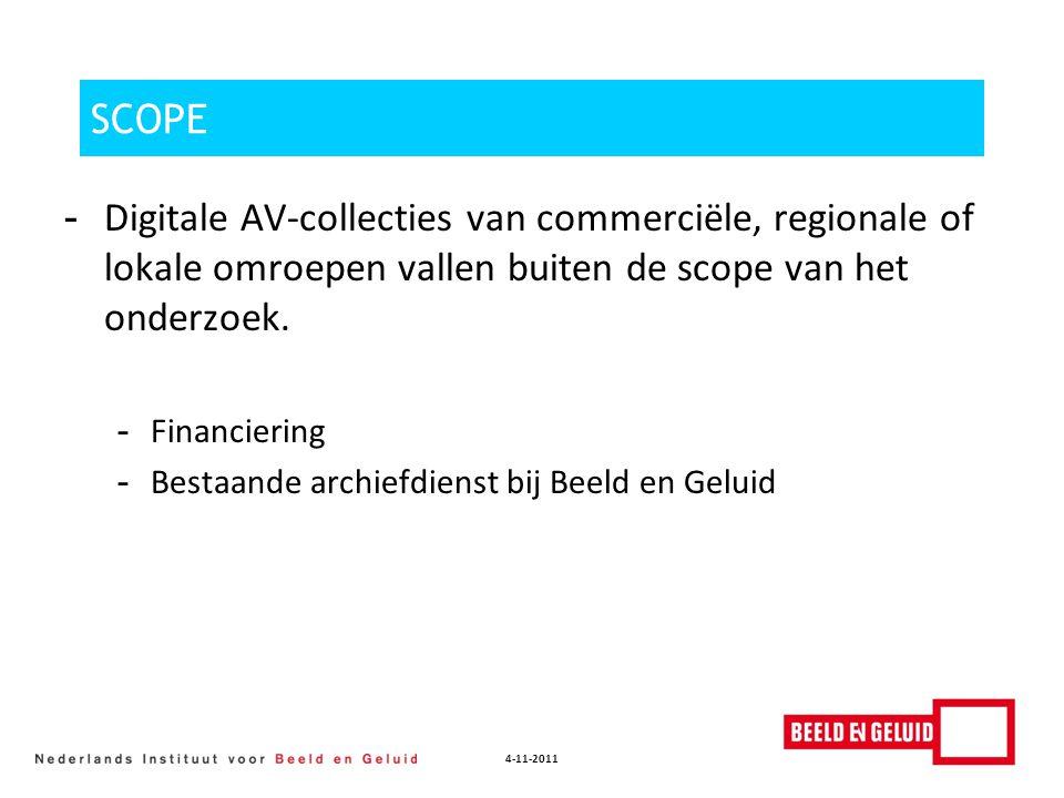 4-11-2011 SCOPE - Digitale AV-collecties van commerciële, regionale of lokale omroepen vallen buiten de scope van het onderzoek. - Financiering - Best