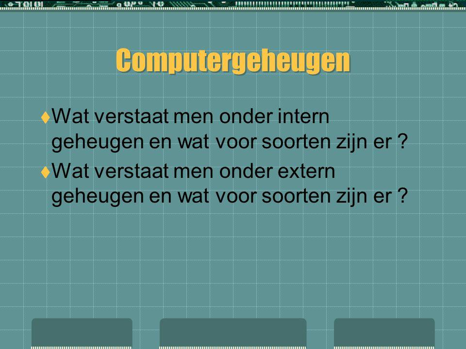 Soorten geheugen INTERN GEHEUGEN  ROM  PROM  EPROM  EEPROM  RAM