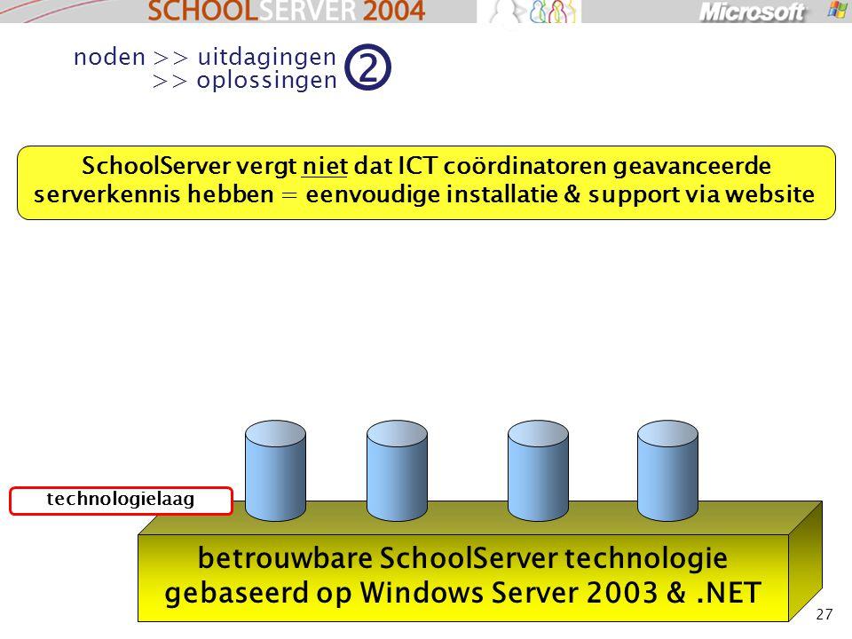 27 betrouwbare SchoolServer technologie gebaseerd op Windows Server 2003 &.NET technologielaag SchoolServer vergt niet dat ICT coördinatoren geavanceerde serverkennis hebben = eenvoudige installatie & support via website noden >> uitdagingen >> oplossingen 2