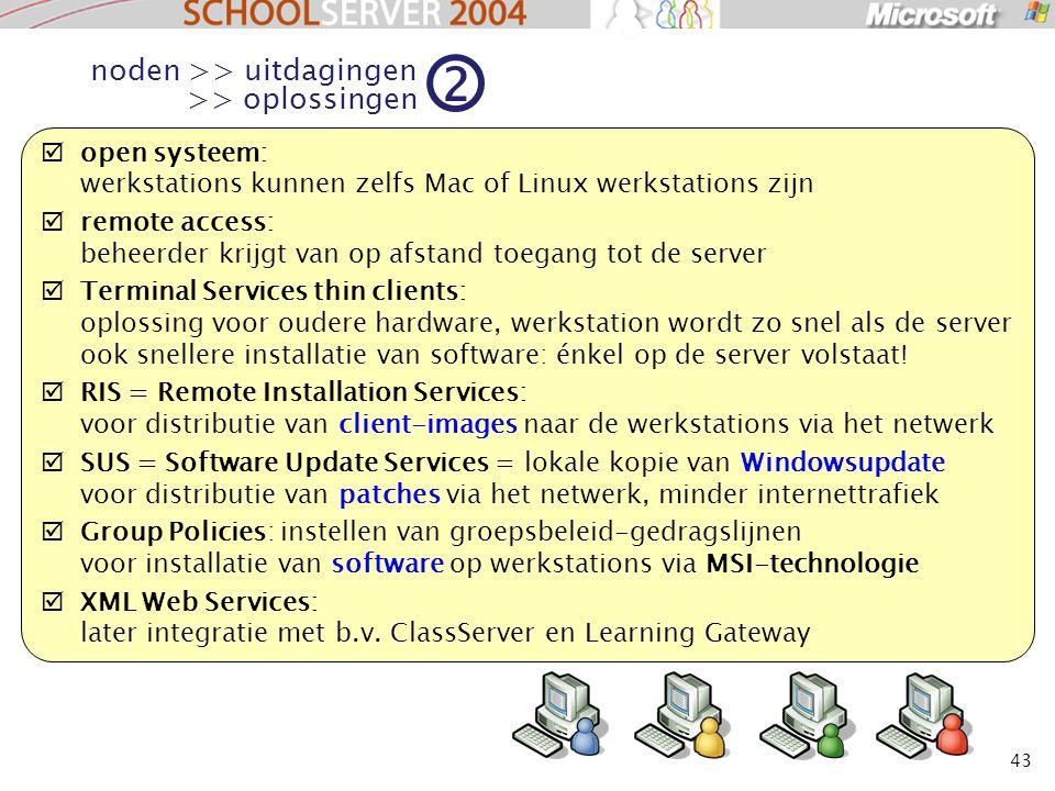 43  open systeem: werkstations kunnen zelfs Mac of Linux werkstations zijn  remote access: beheerder krijgt van op afstand toegang tot de server  Terminal Services thin clients: oplossing voor oudere hardware, werkstation wordt zo snel als de server ook snellere installatie van software: énkel op de server volstaat.