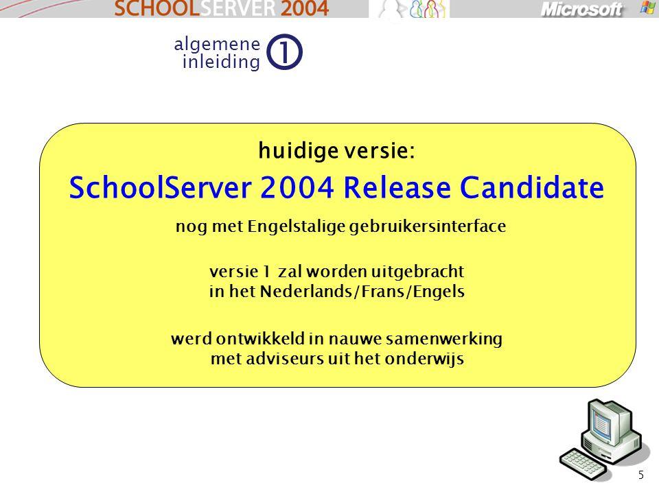 5 1 huidige versie: SchoolServer 2004 Release Candidate nog met Engelstalige gebruikersinterface versie 1 zal worden uitgebracht in het Nederlands/Fra