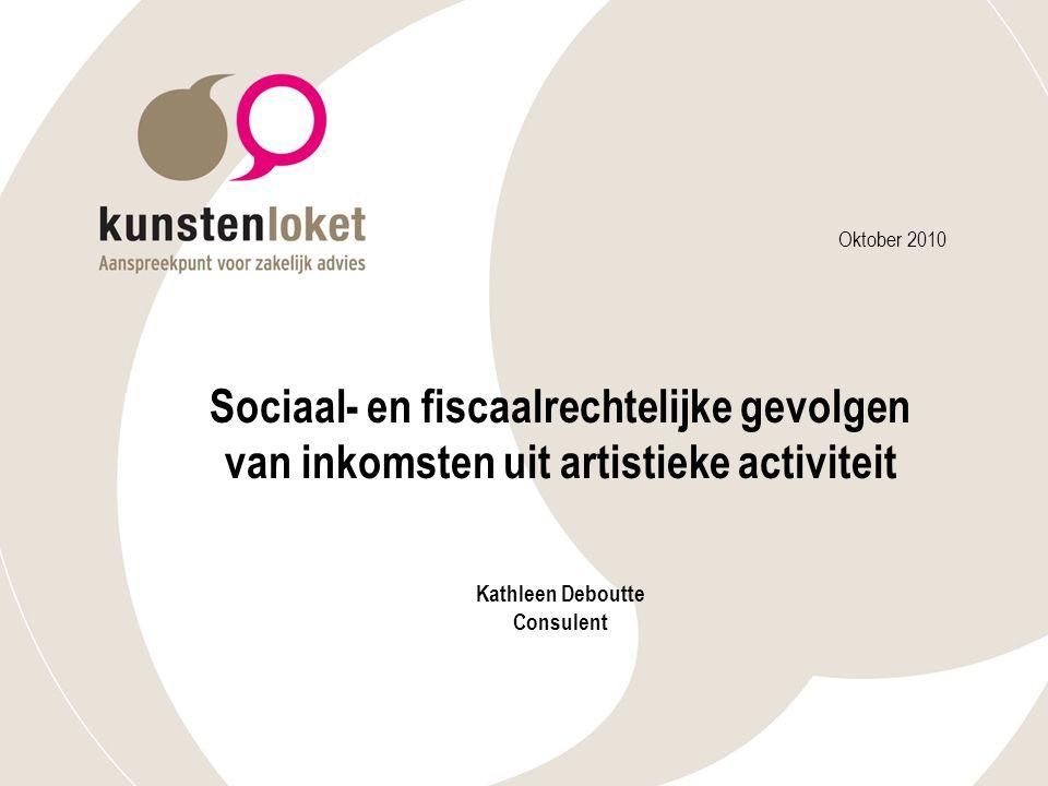Oktober 2010 Sociaal- en fiscaalrechtelijke gevolgen van inkomsten uit artistieke activiteit Kathleen Deboutte Consulent