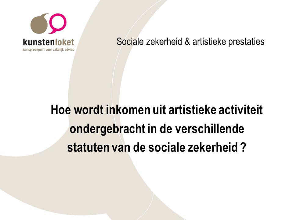 Sociale zekerheid & artistieke prestaties Hoe wordt inkomen uit artistieke activiteit ondergebracht in de verschillende statuten van de sociale zekerheid ?