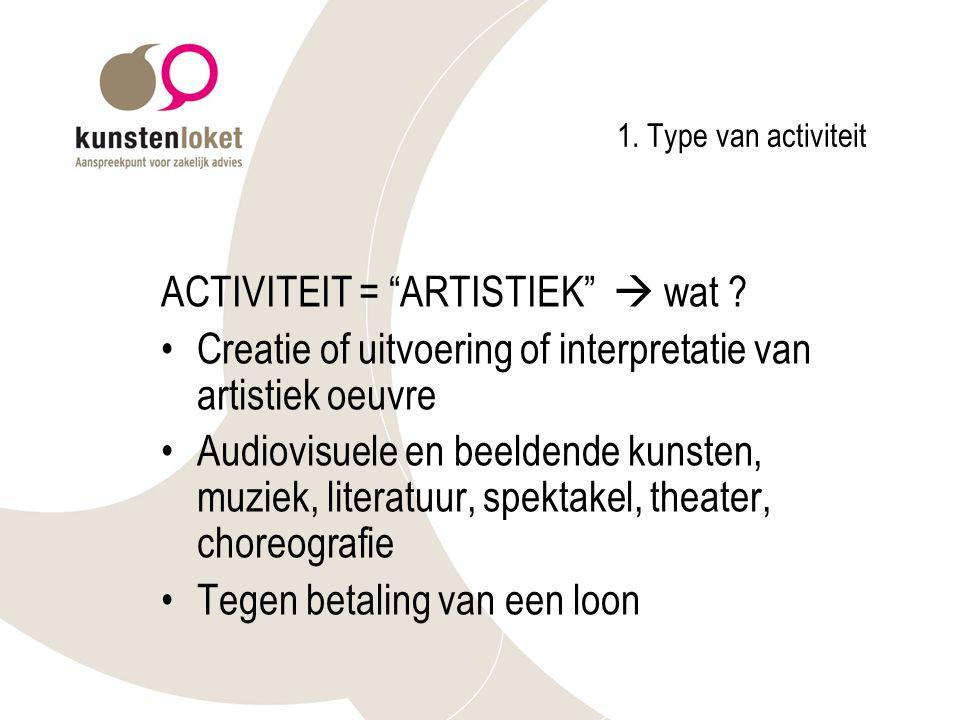 1.Type van activiteit ACTIVITEIT = ARTISTIEK  wat .