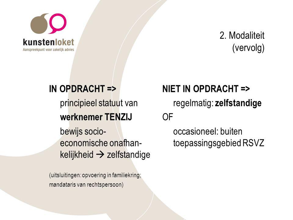 2. Modaliteit (vervolg) IN OPDRACHT => principieel statuut van werknemer TENZIJ bewijs socio- economische onafhan- kelijkheid  zelfstandige (uitsluit