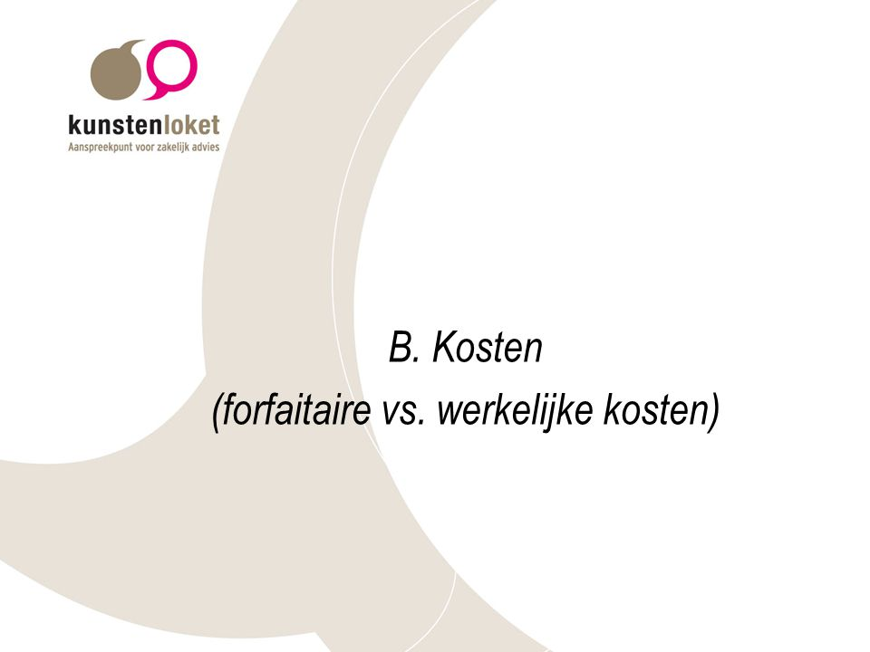 B. Kosten (forfaitaire vs. werkelijke kosten)