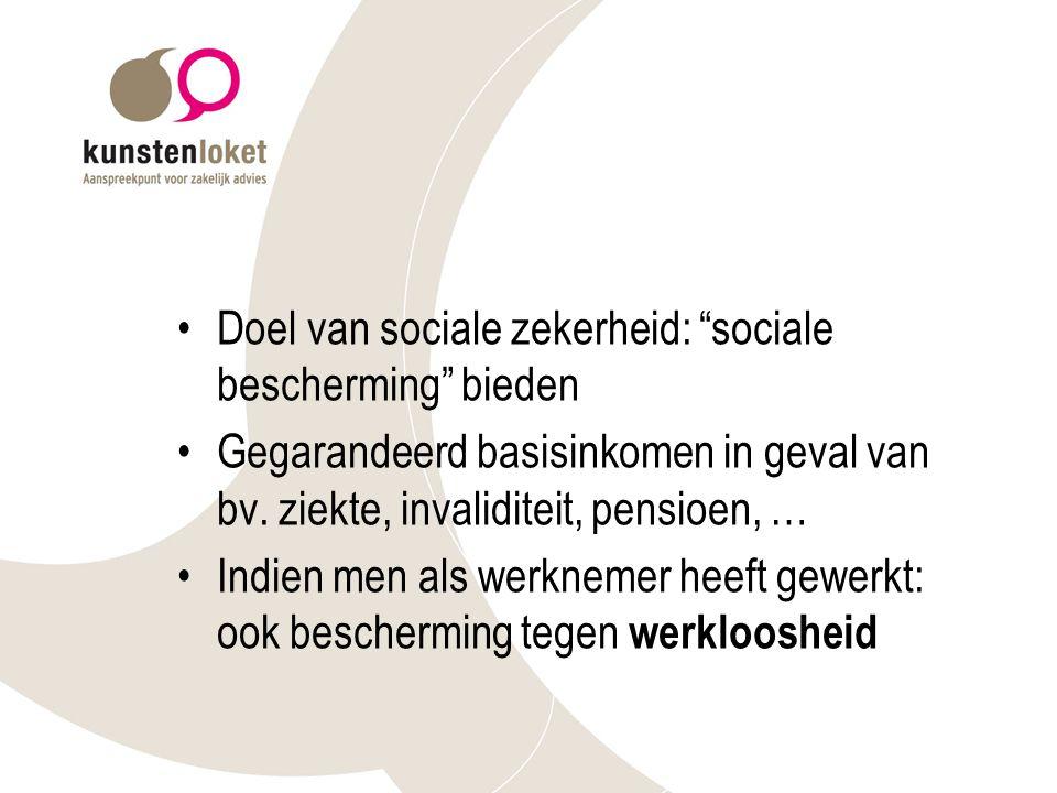 Doel van sociale zekerheid: sociale bescherming bieden Gegarandeerd basisinkomen in geval van bv.