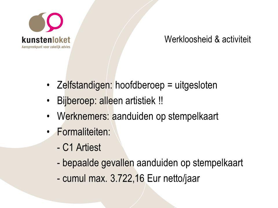 Werkloosheid & activiteit Zelfstandigen: hoofdberoep = uitgesloten Bijberoep: alleen artistiek !.