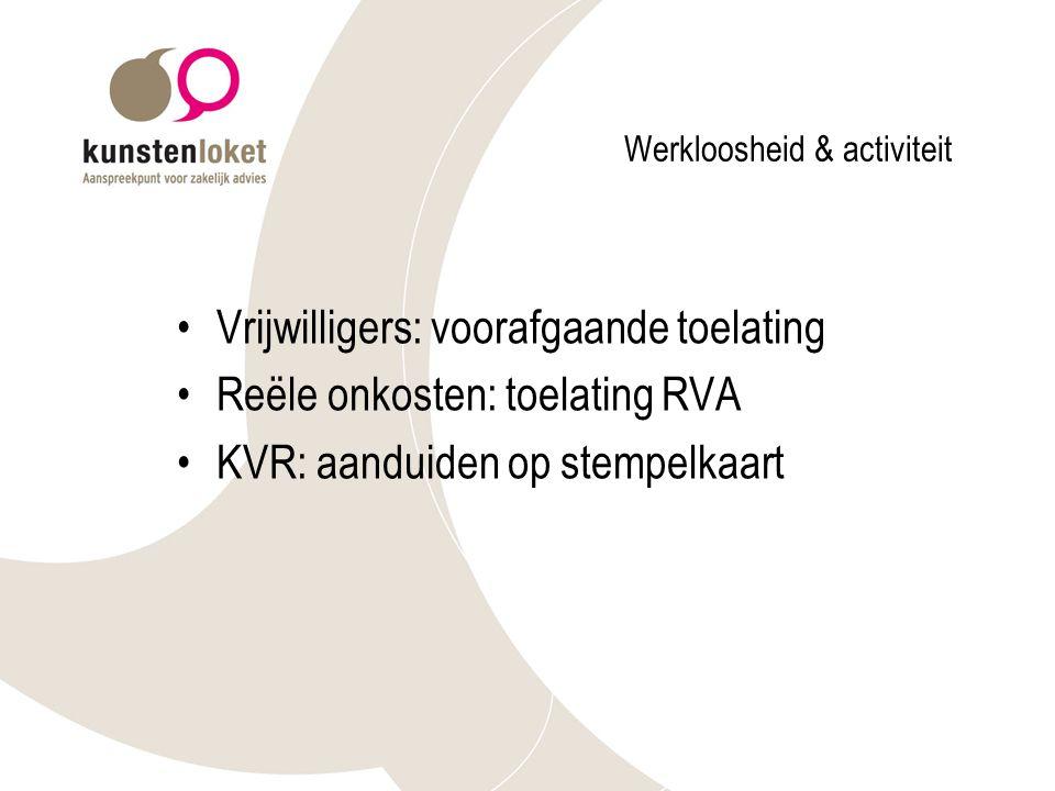 Werkloosheid & activiteit Vrijwilligers: voorafgaande toelating Reële onkosten: toelating RVA KVR: aanduiden op stempelkaart