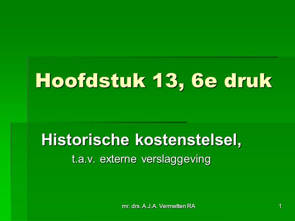 mr. drs. A.J.A. Vermetten RA1 Hoofdstuk 13, 6e druk Historische kostenstelsel, t.a.v. externe verslaggeving