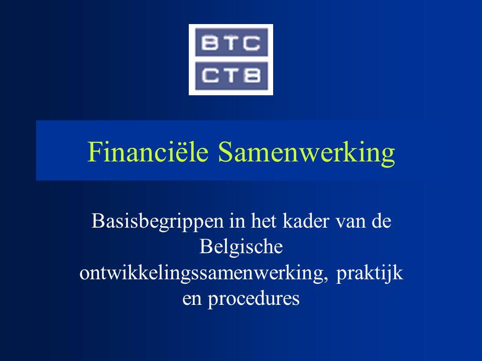 Financiële Samenwerking Basisbegrippen Financiële samenwerking en de projectcyclus Procedures enkele elementen De rol van BTC Voorbeelden Aandachtspunten
