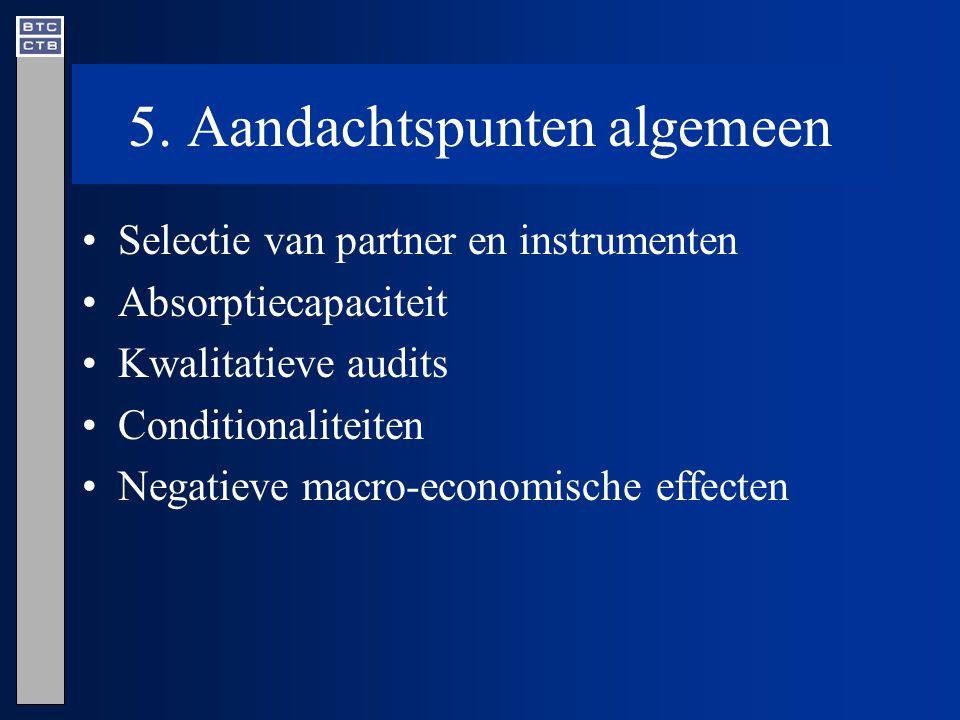 5. Aandachtspunten algemeen Selectie van partner en instrumenten Absorptiecapaciteit Kwalitatieve audits Conditionaliteiten Negatieve macro-economisch