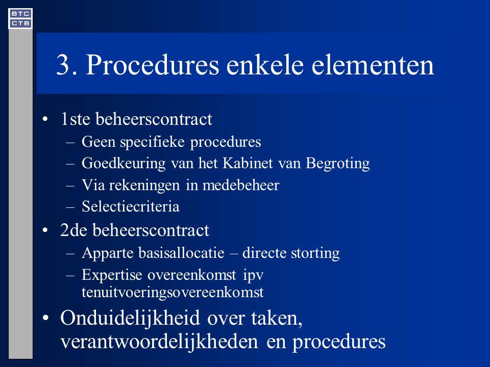 3. Procedures enkele elementen 1ste beheerscontract –Geen specifieke procedures –Goedkeuring van het Kabinet van Begroting –Via rekeningen in medebehe