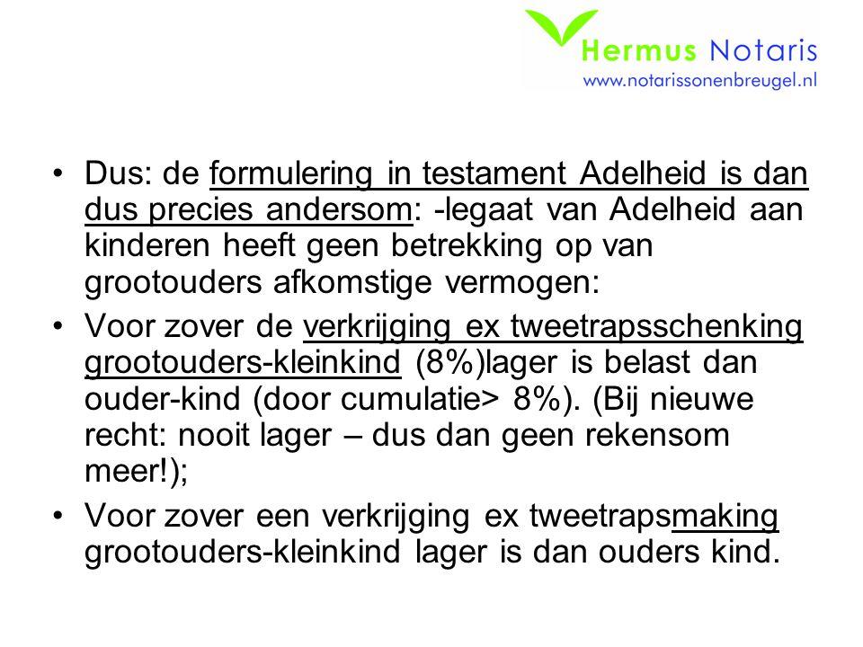 Dus: de formulering in testament Adelheid is dan dus precies andersom: -legaat van Adelheid aan kinderen heeft geen betrekking op van grootouders afko