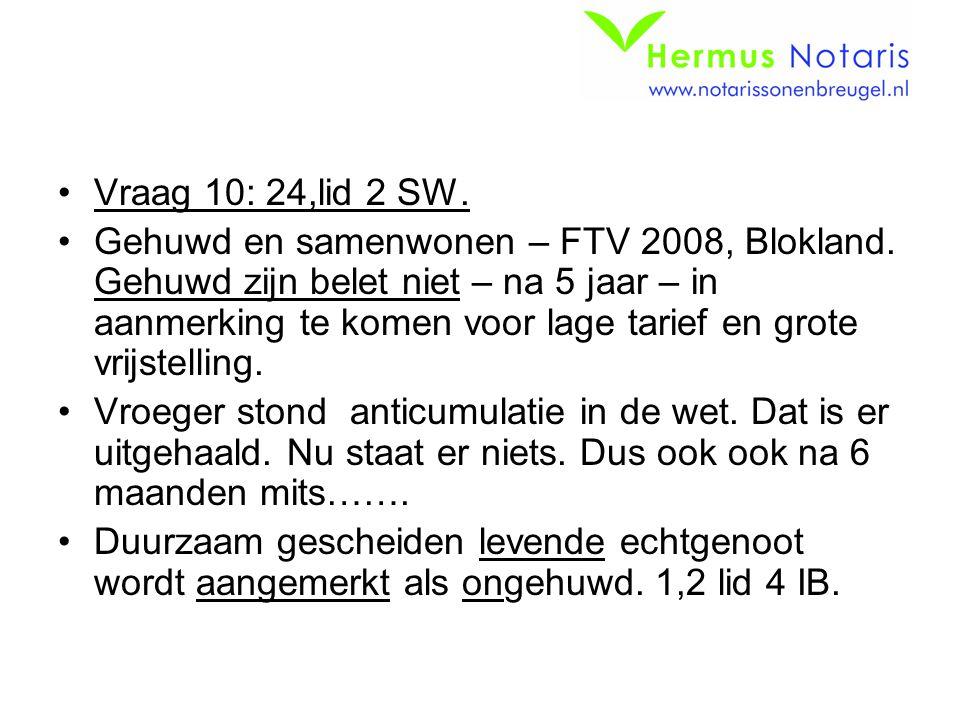 Vraag 10: 24,lid 2 SW. Gehuwd en samenwonen – FTV 2008, Blokland. Gehuwd zijn belet niet – na 5 jaar – in aanmerking te komen voor lage tarief en grot