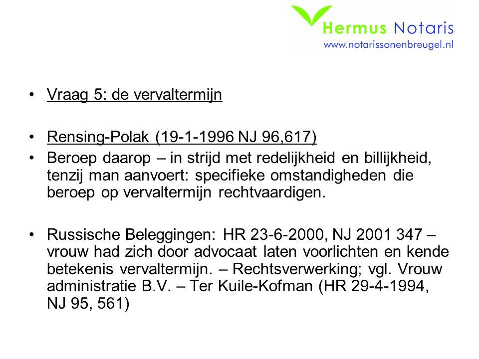Vraag 5: de vervaltermijn Rensing-Polak (19-1-1996 NJ 96,617) Beroep daarop – in strijd met redelijkheid en billijkheid, tenzij man aanvoert: specifie