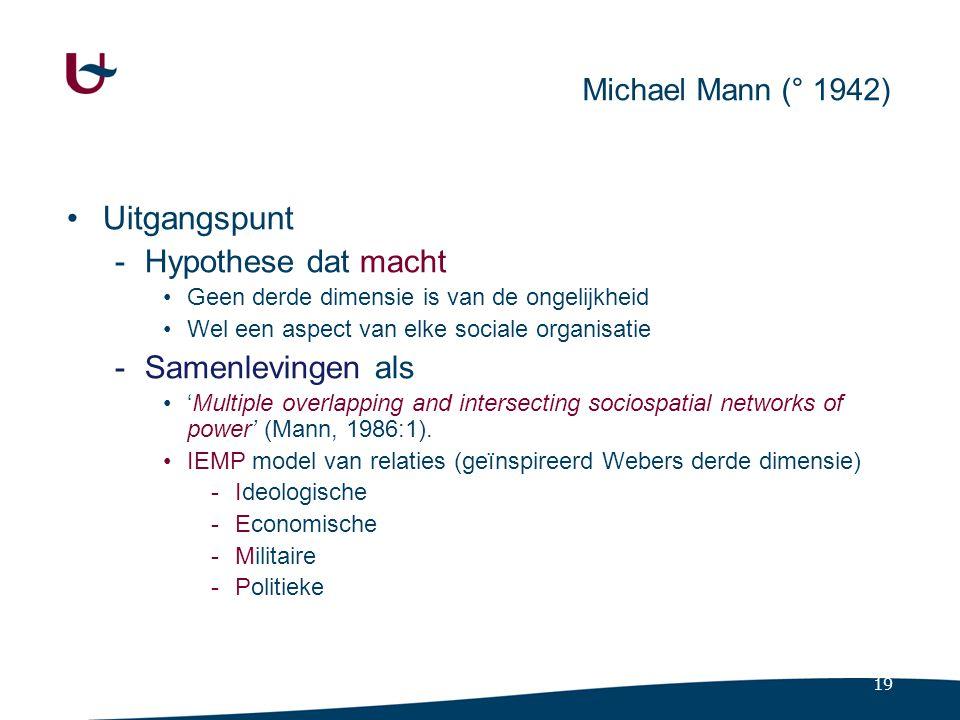 19 Michael Mann (° 1942) Uitgangspunt -Hypothese dat macht Geen derde dimensie is van de ongelijkheid Wel een aspect van elke sociale organisatie -Sam