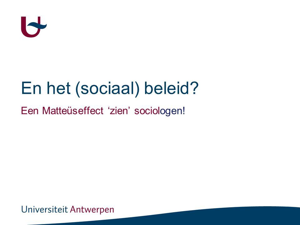 En het (sociaal) beleid? Een Matteüseffect 'zien' sociologen!