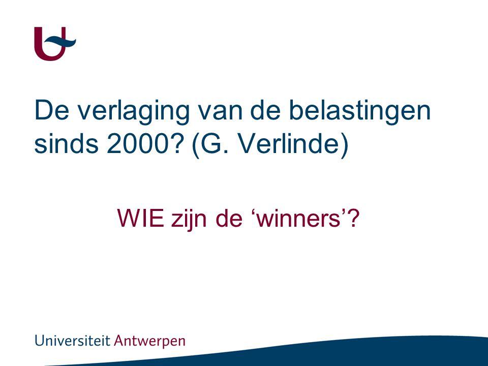 De verlaging van de belastingen sinds 2000? (G. Verlinde) WIE zijn de 'winners'?
